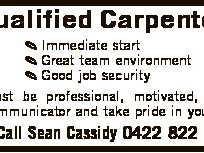 Qualified Carpenter  Immediate start  Great team environment  Good job security Must be professional, motivated, a good communicator and take pride in your work. Call Sean Cassidy 0422 822 246.