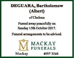 DEGUARA, Bartholomew (Albert) of Chelona Passed away peacefully on Sunday 15th October 2017. Funeral...