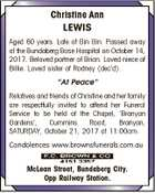 """Christine Ann LEWIS Aged 60 years. Late of Gin Gin. Passed away at the Bundaberg Base Hospital on October 14, 2017. Beloved partner of Brian. Loved niece of Billie. Loved sister of Rodney (dec'd). """"At Peace"""" Relatives and friends of Christine and her family are respectfully invited to attend ..."""