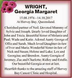 WRIGHT, Georgia Margaret 15.08.1976 - 14.10.2017 At Hervey Bay, Queensland. Cherished partner of Nei...
