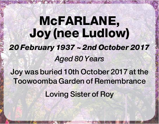 McFARLANE, Joy (nee Ludlow)   20 February 1937 ~ 2nd October 2017   Aged 80 Years    ...
