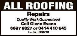 ALL ROOFING Repairs Quality Work Guaranteed Call Glenn Evans 6687 6827 or 0414 410 645 Lic. No. R...