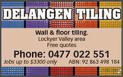 DELANGEN TILING Wall & floor tiling. Lockyer Valley area Free quotes Phone: 0477 022 551 Jobs...