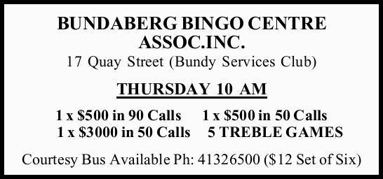 17 Quay Street (Bundy Services Club) THURSDAY 10 AM 1 x $500 in 90 Calls 1 x $500 in 50 Calls 1 x...