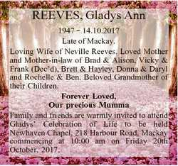 REEVES, Gladys Ann 1947  14.10.2017 Late of Mackay. Loving Wife of Neville Reeves. Loved Mother and...