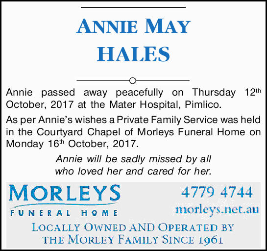 ANNIE MAY HALES Annie passed away peacefully on Thursday 12th October, 2017 at the Mater Hospital...