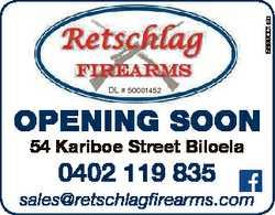 5699001ab DL # 50001452 OPENING SOON 54 Kariboe Street Biloela 0402 119 835 sales@retschlagfirearms....