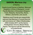 SARON, Marissa Joy of Sarina. Dearly loved Partner of Nathan. Beloved Daughter of Brian & Margaret. Loved Family Member of Amanda & Gregory, Trent, Natasha, Samantha, Alexis, William, Zacheriah, and Jacob. Relatives and Friends are respectfully advised that Marissa's Funeral Service will commence at 1:00pm Wednesday, 25th October 2017, at ...