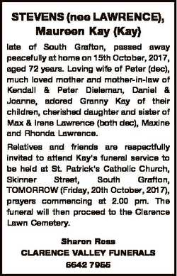 STEVENS (nee LAWRENCE), Maureen Kay (Kay) late of South Grafton, passed away peacefully at home on 1...
