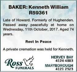 BAKER: Kenneth William R59361 Late of Howard. Formerly of Hughenden. Passed away peacefully at home...