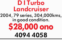 D I Turbo Landcruiser    2004  79 series  304,000kms  In good condition ...
