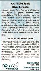 COFFEY: Jean NEE: Lincoln Late of Hervey Bay. Formerly of Beacon Hill. Aged 92 years. Passed away peacefully at Tri Care Nursing Home on 17th October 2017. Cherished wife of George. Mother and mother-in-law of Judy & Ron, Bill & Kerry. Loving grandmother of Jason, Danae and Sarah. Loved great-grandmother of Ellie ...