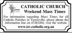 CATHOLIC DIOCESE OF TOWNSVILLE    CATHOLIC CHURCH Weekend Mass Times  For information...