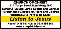 CHURCH OF CHRIST 141A Targo Street Bundaberg 4670 SUNDAY 9:30am Lord's Supper and Worship 10:...
