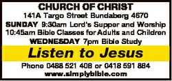 CHURCH OF CHRIST 141A Targo Street Bundaberg 4670 SUNDAY 9:30am Lord's Supper and Worship 10:...