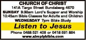<p> CHURCH OF CHRIST 141A Targo Street Bundaberg 4670 SUNDAY 9:30am Lord's Supper and Worship...