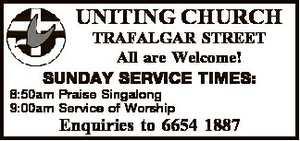 <p> UNITING CHURCH TRAFALGAR STREET All are Welcome! SUNDAY SERVICE TIMES: 8:50am Praise Singalong...