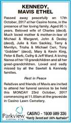 """KENNEDY, MAVIS ETHEL Passed away peacefully on 17th October, 2017 at her Casino home, in the presence of her loving family. Aged 95 12 years. Beloved wife of Charles (decd). Much loved mother & mother-in-law of Michael & Margaret, John & Desley (decd), Julie & Ken Sackley, Terry & Merrilyn, Trisha & Michael Carr, Tony """"Gobbler ..."""