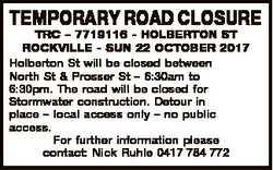 TEMPORARY ROAD CLOSURE TRC - 7719116 - HOLBERTON ST ROCKVILLE - SUN 22 OCTOBER 2017 Holberton St wil...