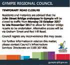 GYMPIE REGIONAL COUNCIL TEMPORARY ROAD CLOSURE Residents and motorists are advised that the John Street Bridge underpass in Gympie will be closed to traffic from Monday 23 October 2017 to late November 2017 to allow for timber bridge repairs to be undertaken. Alternative access will be via Graham Street and ...