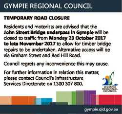 GYMPIE REGIONAL COUNCIL TEMPORARY ROAD CLOSURE Residents and motorists are advised that the John Str...