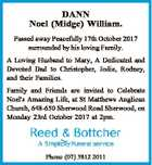 DANN Noel (Midge) William. Passed away Peacefully 17th October 2017 surrounded by his loving Family. A Loving Husband to Mary, A Dedicated and Devoted Dad to Christopher, Jodie, Rodney, and their Families. Family and Friends are invited to Celebrate Noel's Amazing Life, at St Matthews Anglican Church, 648-650 Sherwood ...
