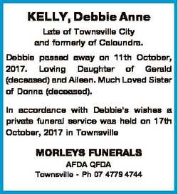 KELLY, Debbie Anne Late of Townsville City and formerly of Caloundra. Debbie passed away on 11th Oct...