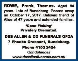 ROWE, Frank Thomas. Aged 84 years. Late of Bundaberg. Passed away on October 17, 2017. Beloved frien...