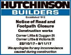 Notice of Road and Footpath Closure Construction works Corner Little & Duggan St Corner Little &...