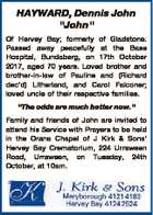 """HAYWARD, Dennis John """"John"""" Of Hervey Bay; formerly of Gladstone. Passed away peacefully at the Base Hospital, Bundaberg, on 17th October 2017, aged 70 years. Loved brother and brother-in-law of Pauline and (Richard dec'd) Litherland, and Carol Falconer; loved uncle of their respective families. """"The odds are much better ..."""