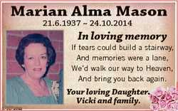 Marian Alma Mason 21.6.1937  24.10.2014 In loving memory If tears could build a stairway, And memori...