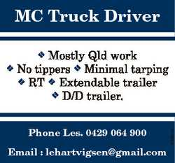 MC Truck Driver Mostly Qld work No tippers  Minimal tarping  RT  Extendable trailer  D/D trailer. Ph...