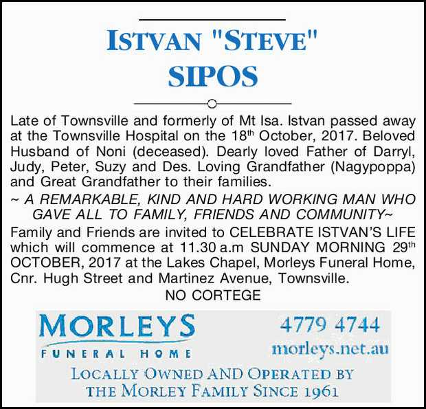 "ISTVAN ""STEVE"" SIPOS Late of Townsville and formerly of Mt Isa. Istvan passed away at t..."