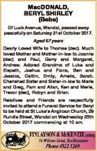 MacDONALD, BERYL SHIRLEY (Bebe) Of Luck Avenue, Wandal, passed away peacefully on Saturday 21st October 2017. Aged 67 years Dearly Loved Wife to Thomas (dec). Much loved Mother and Mother-in-law to Joanne (dec) and Paul, Garry and Margaret, Andrew. Adored Grandma of Luke and Elspeth, Joshua and Fiona, Ben and ...