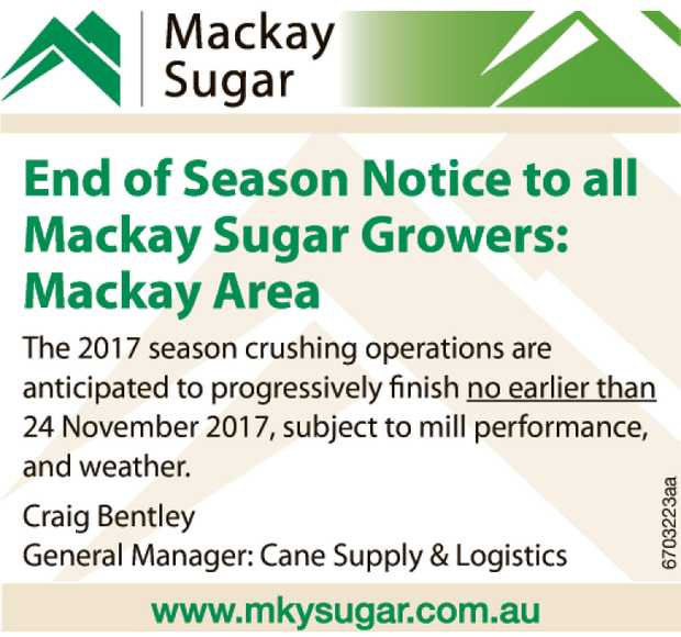 End of Season Notice to all Mackay Sugar Growers: Mackay Area The 2017 season crushing operations...