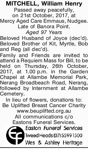 MITCHELL, William Henry Passed away peacefully, on 21st October, 2017, at Mercy Aged Care Emmaus,...