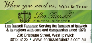 We'll Be There Len Russell Funerals: Serving the families of Ipswich I i h & its regions...