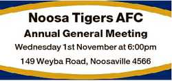 Noosa Tigers AFC Annual General Meeting Wednesday 1st November at 6:00pm 149 Weyba Road, Noosaville...