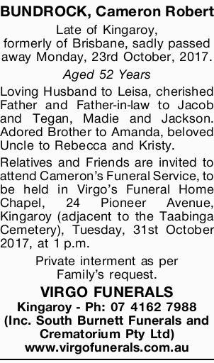 BUNDROCK, Cameron Robert   Late of Kingaroy, formerly of Brisbane, sadly passed away Monday,...