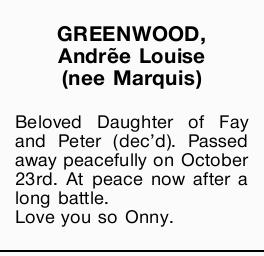 GREENWOOD, Andrẽe Louise (nee Marquis) Beloved Daughter of Fay and Peter (dec'd). Passed away...