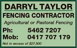 DARRYL TAYLOR FENCING CONTRACTOR Agricultural or Pastoral Fencing Ph: Mob: 5462 7207 0417 707 179...