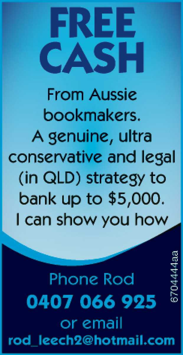 FREE CASH From Aussie bookmakers.   A genuine, ultra conservative and legal (in QLD) strategy...