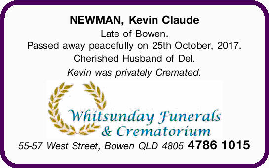NEWMAN, Kevin Claude Late of Bowen. Passed away peacefully on 25th October, 2017. Cherished Husba...