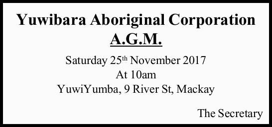 Yuwibara Aboriginal Corporation A.G.M. Saturday 25th November 2017 At 10am YuwiYumba, 9 River St,...