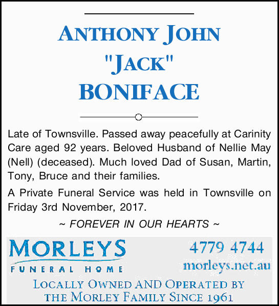 "ANTHONY JOHN ""JACK"" BONIFACE Late of Townsville. Passed away peacefully at Carinity Car..."
