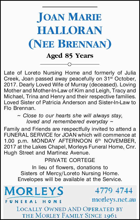 JOAN MARIE (NEE BRENNAN) HALLORAN Aged 85 Years Late of Loreto Nursing Home and formerly of Julia...