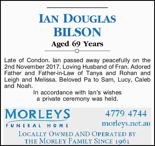IAN DOUGLAS BILSON Aged 69 Years Late of Condon. Ian passed away peacefully on the 2nd November 2...