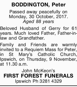 BODDINGTON, Peter Passed away peacefully on Monday, 30 October, 2017. Aged 88 years Beloved Husba...