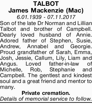 TALBOT James Mackenzie (Mac) 6.01.1939 - 07.11.2017 Son of the late Dr Norman and Lillian Talbot...