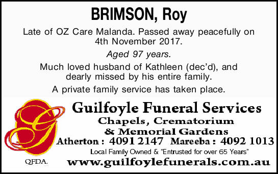 BRIMSON, Roy Late of OZ Care Malanda. Passed away peacefully on 4th November 2017. Aged 97 years....